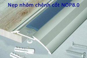 Mô tả ứng dụng và lắp đặt nẹp chênh cốt hợp kim nhôm NOP8.0